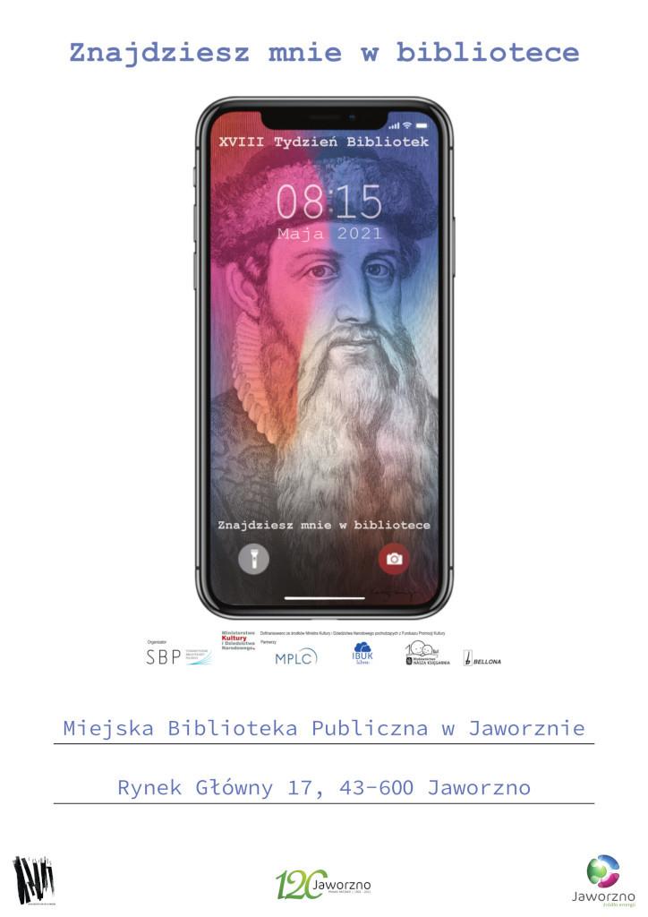 Obraz zawiera napisy na białym tle; Znajdziesz mnie w bibliotece, Miejska Biblioteka Publiczna w Jaworznie, Rynek Główny 17, 43-600 Jaworzno. Pośrodku białego tła umieszczone jest zdjęcie telefonu komórkowego a na jego wyświetlaczu są dwa napisy: XVIII Dni Bibliotek oraz Znajdziesz mnie w bibliotece.